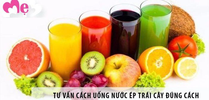 Tư vấn cách uống nước ép trái cây đúng cách