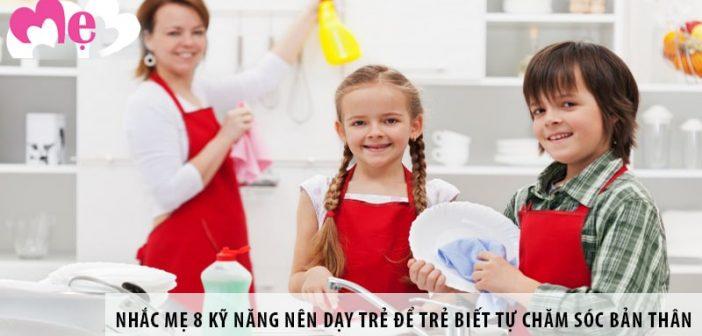 Nhắc mẹ 8 kỹ năng nên dạy trẻ để trẻ biết tự chăm sóc bản thân