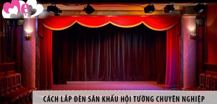 Cách lắp đèn sân khấu hội tường chuyên nghiệp