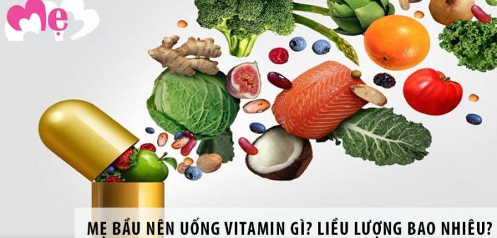 Mẹ bầu nên uống vitamin gì? Liều lượng bao nhiêu là tốt nhất?