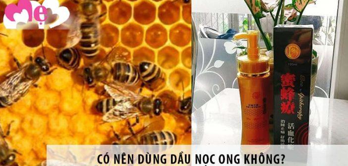 Có nên dùng dầu nọc ong không?