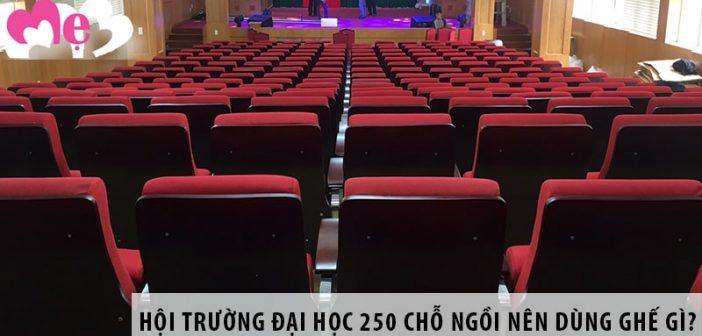 Thiết kế hội trường đại học 250 chỗ ngồi nên dùng ghế gì?