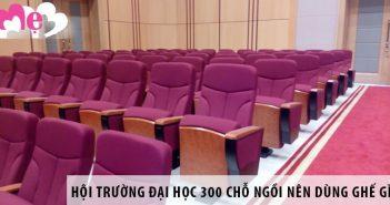 Thiết kế hội trường đại học 300 chỗ ngồi nên dùng ghế gì?