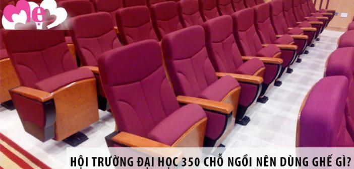 Thiết kế hội trường đại học 350 chỗ ngồi nên dùng ghế gì?