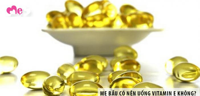 Mẹ bầu có nên uống vitamin E hay không?