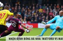 Nhận định bóng đá NHA: Watford vs Man City, 0h00 ngày 22/7