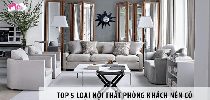 Top 5 loại nội thất phòng khách nên có cho nhà thêm xinh