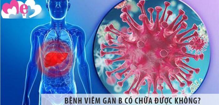 Viêm gan B có chữa được không? Cách điều trị viêm gan B