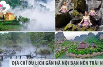 Top 4 địa chỉ du lịch gần Hà Nội bạn nên trải nghiệm